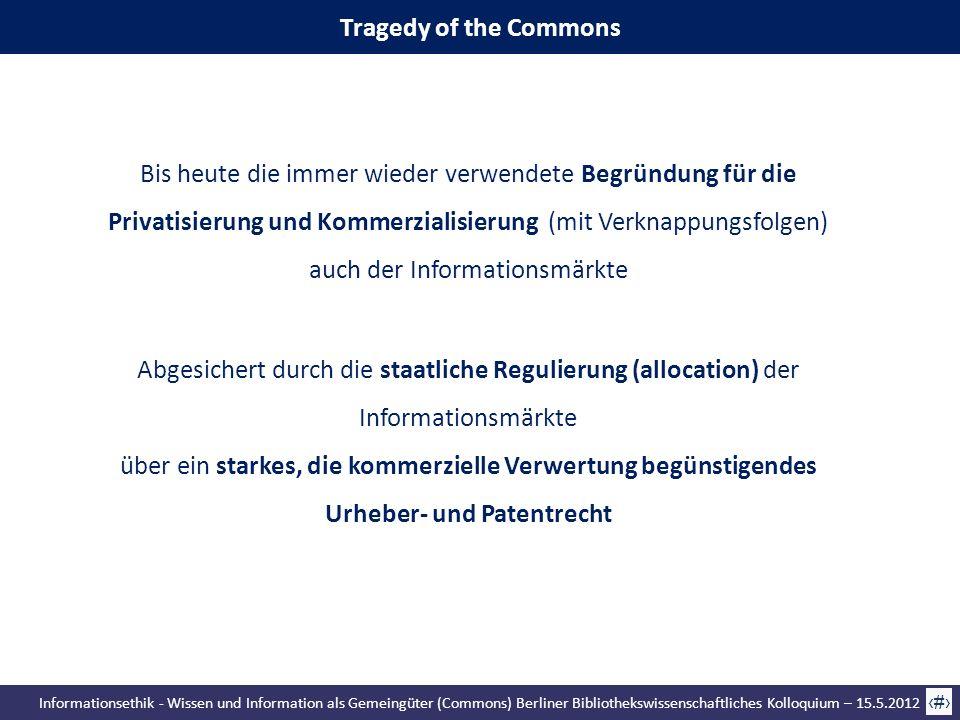 Informationsethik - Wissen und Information als Gemeingüter (Commons) Berliner Bibliothekswissenschaftliches Kolloquium – 15.5.2012 31 Tragedy of the C