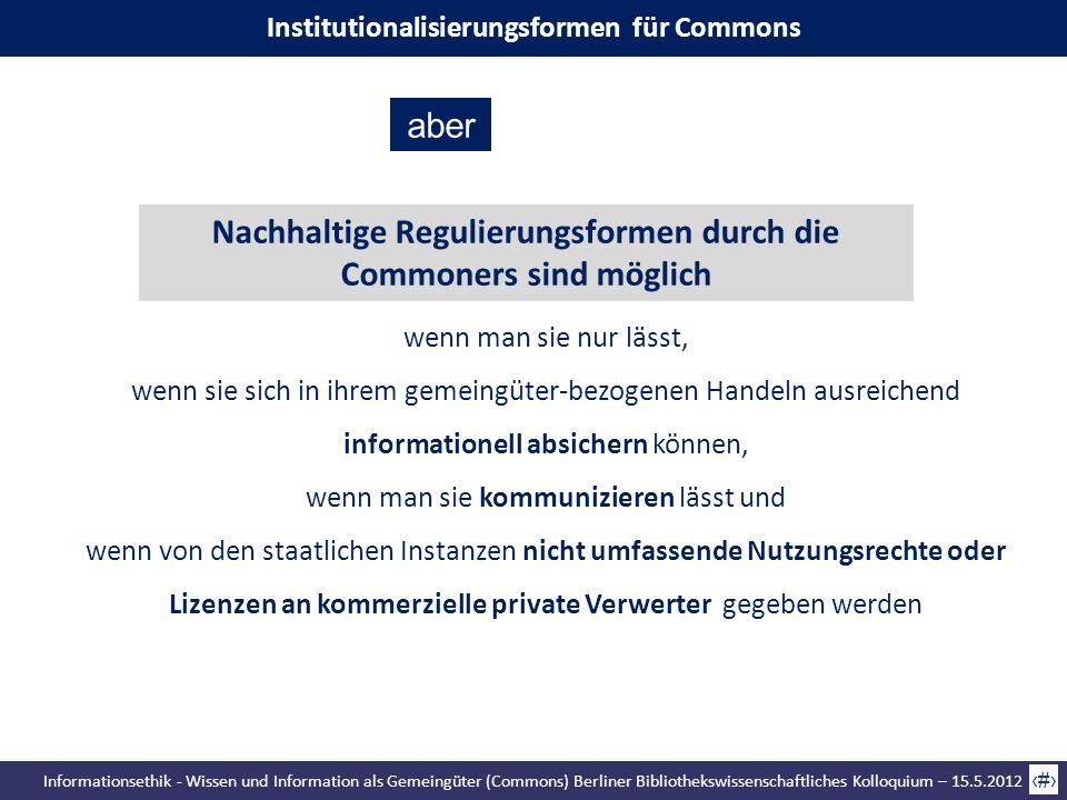 Informationsethik - Wissen und Information als Gemeingüter (Commons) Berliner Bibliothekswissenschaftliches Kolloquium – 15.5.2012 32 wenn man sie nur