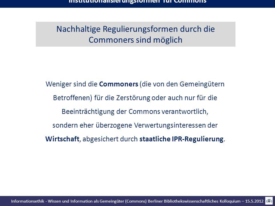 Informationsethik - Wissen und Information als Gemeingüter (Commons) Berliner Bibliothekswissenschaftliches Kolloquium – 15.5.2012 33 Weniger sind die
