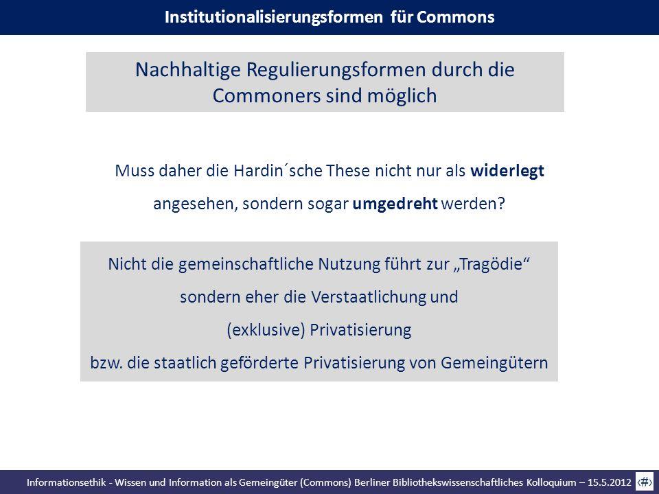 Informationsethik - Wissen und Information als Gemeingüter (Commons) Berliner Bibliothekswissenschaftliches Kolloquium – 15.5.2012 34 Muss daher die H