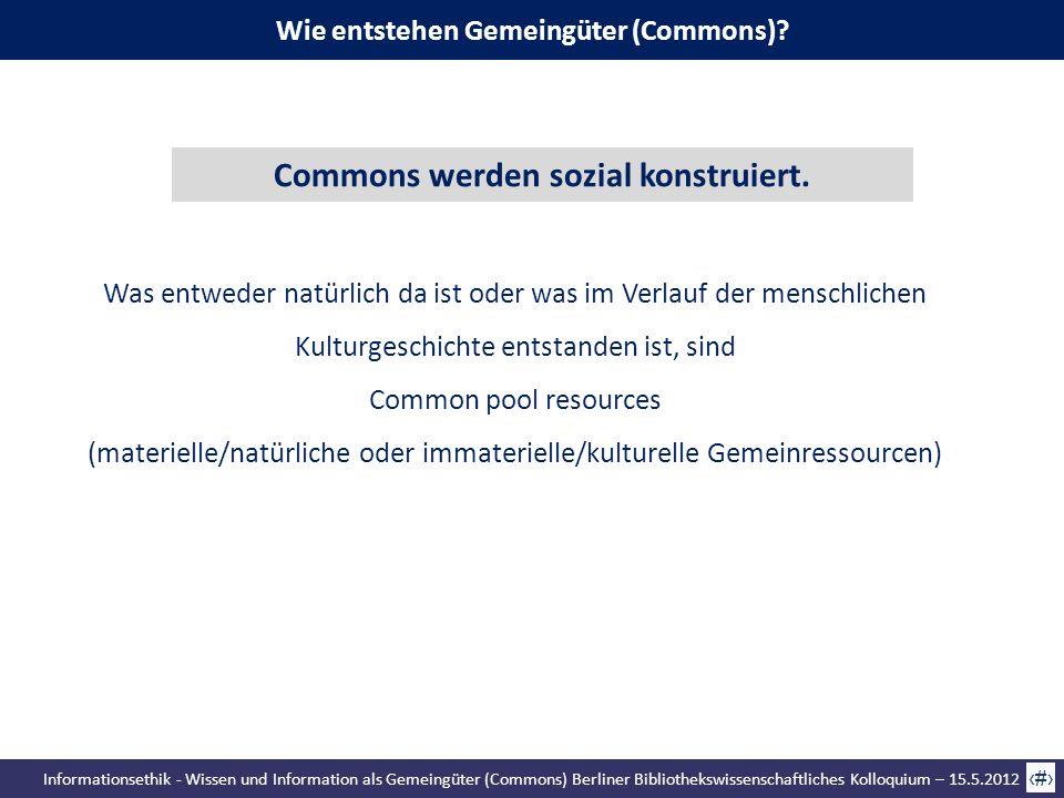 Informationsethik - Wissen und Information als Gemeingüter (Commons) Berliner Bibliothekswissenschaftliches Kolloquium – 15.5.2012 36 Wie entstehen Ge