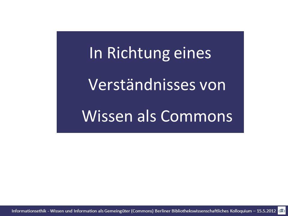 Informationsethik - Wissen und Information als Gemeingüter (Commons) Berliner Bibliothekswissenschaftliches Kolloquium – 15.5.2012 41 In Richtung eine
