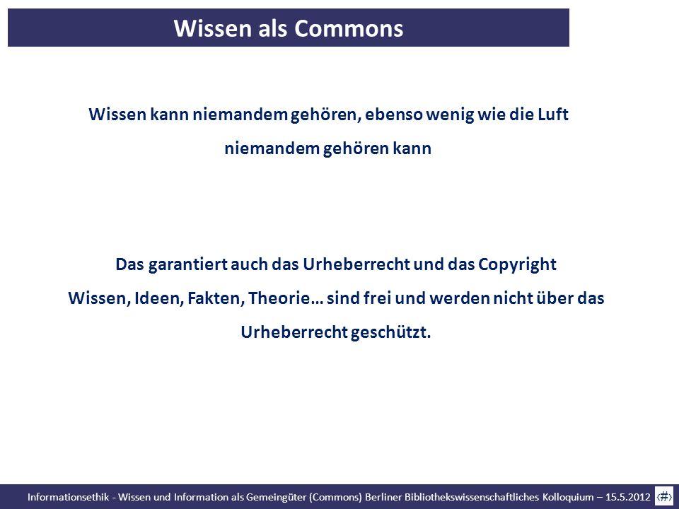 Informationsethik - Wissen und Information als Gemeingüter (Commons) Berliner Bibliothekswissenschaftliches Kolloquium – 15.5.2012 42 Wissen als Commo