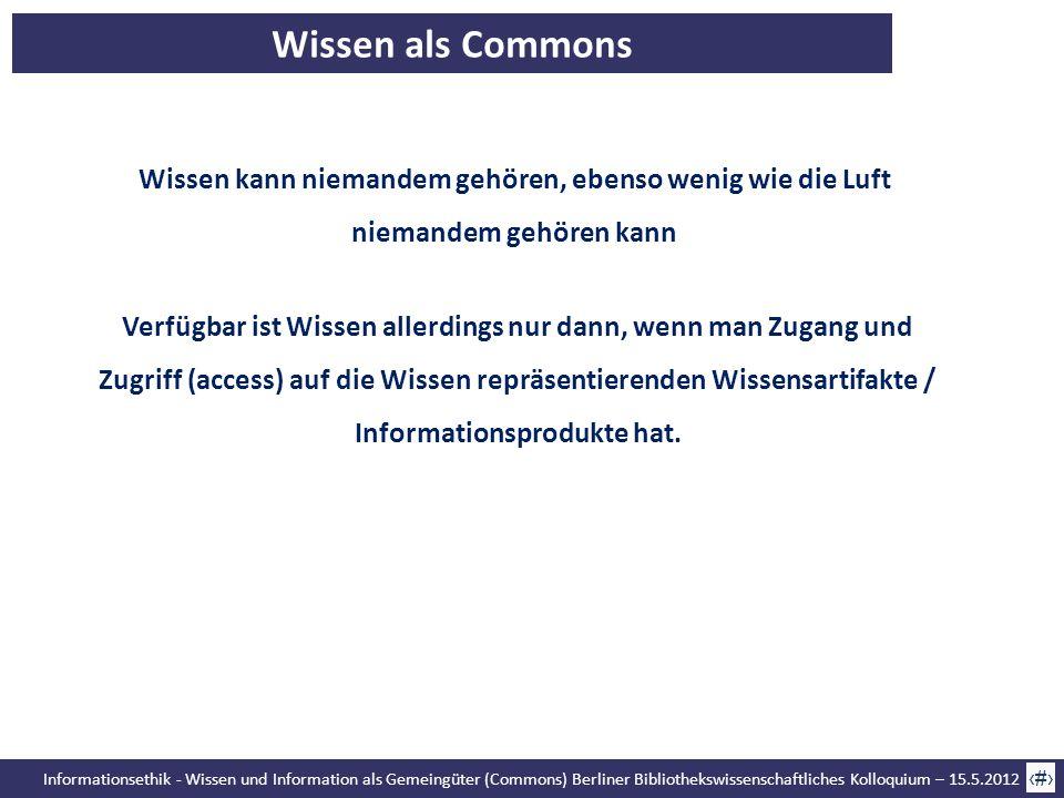 Informationsethik - Wissen und Information als Gemeingüter (Commons) Berliner Bibliothekswissenschaftliches Kolloquium – 15.5.2012 43 Wissen als Commo