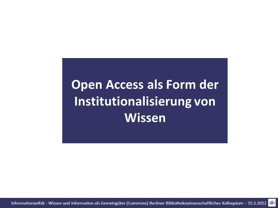 Informationsethik - Wissen und Information als Gemeingüter (Commons) Berliner Bibliothekswissenschaftliches Kolloquium – 15.5.2012 44 Open Access als