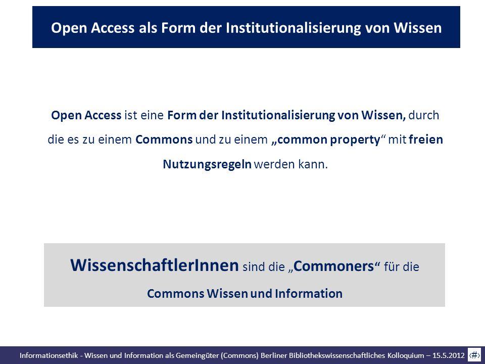 Informationsethik - Wissen und Information als Gemeingüter (Commons) Berliner Bibliothekswissenschaftliches Kolloquium – 15.5.2012 45 Open Access ist