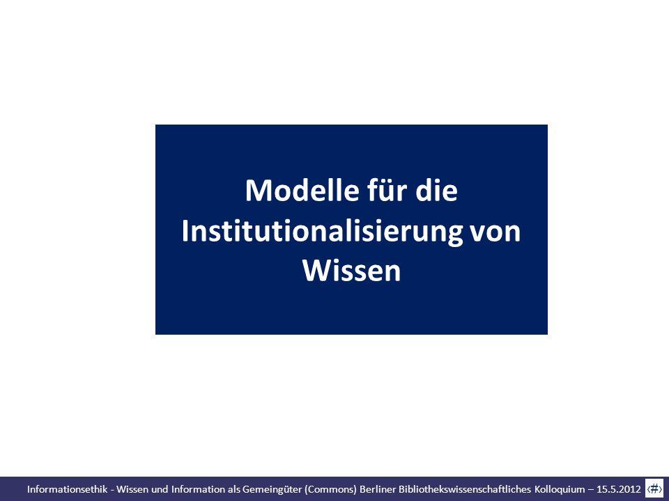 Informationsethik - Wissen und Information als Gemeingüter (Commons) Berliner Bibliothekswissenschaftliches Kolloquium – 15.5.2012 50 Modelle für die
