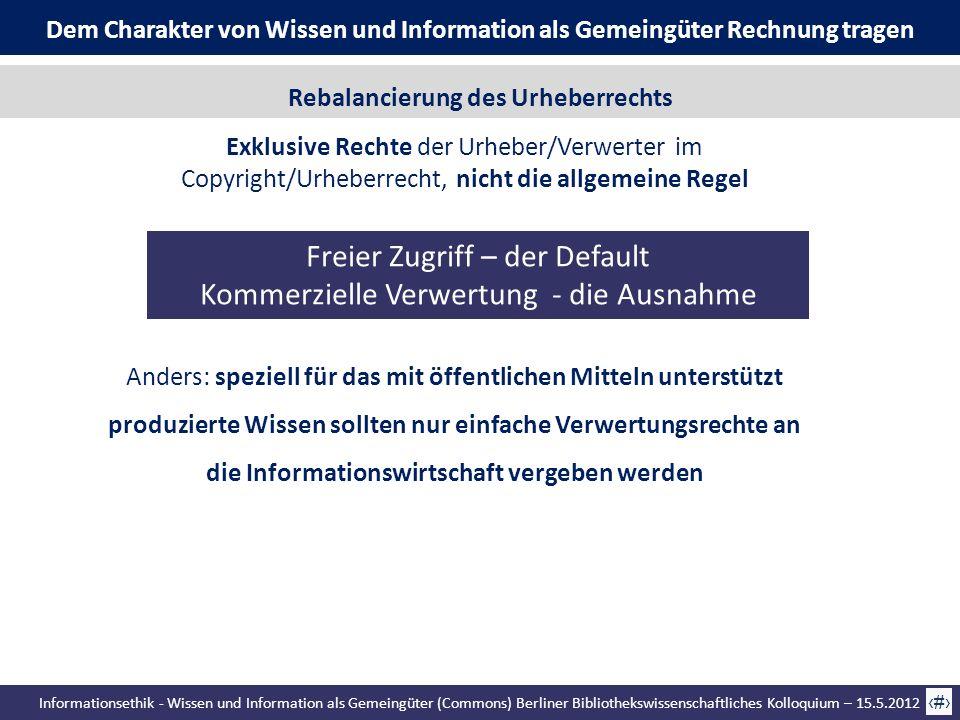 Informationsethik - Wissen und Information als Gemeingüter (Commons) Berliner Bibliothekswissenschaftliches Kolloquium – 15.5.2012 69 Exklusive Rechte