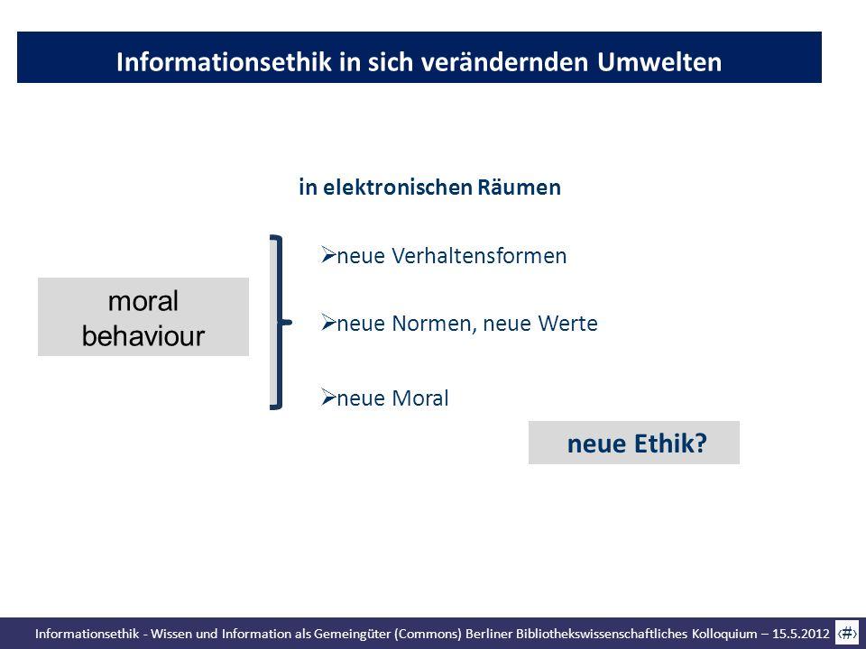 Informationsethik - Wissen und Information als Gemeingüter (Commons) Berliner Bibliothekswissenschaftliches Kolloquium – 15.5.2012 7 Informationsethik