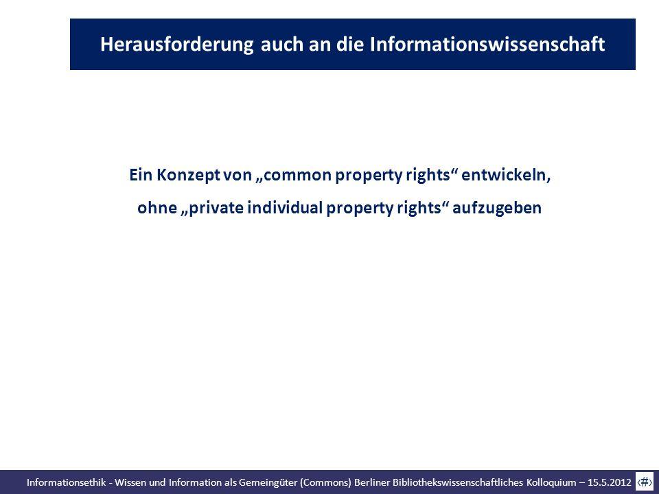 Informationsethik - Wissen und Information als Gemeingüter (Commons) Berliner Bibliothekswissenschaftliches Kolloquium – 15.5.2012 70 Ein Konzept von