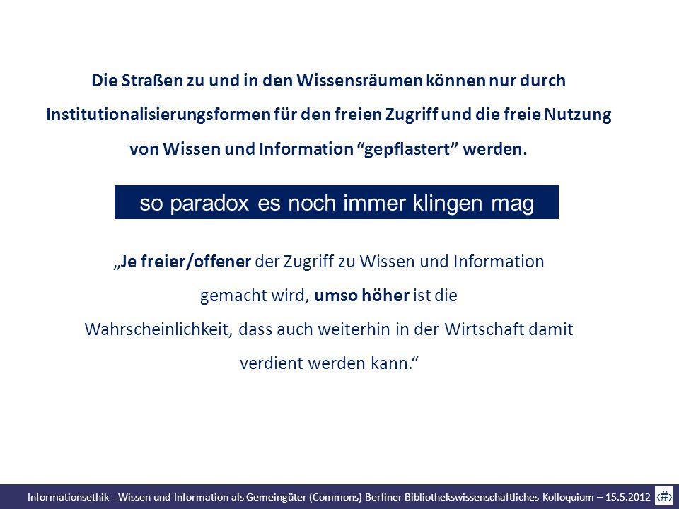 Informationsethik - Wissen und Information als Gemeingüter (Commons) Berliner Bibliothekswissenschaftliches Kolloquium – 15.5.2012 72 Die Straßen zu u