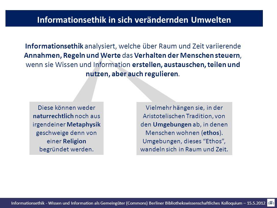 Informationsethik - Wissen und Information als Gemeingüter (Commons) Berliner Bibliothekswissenschaftliches Kolloquium – 15.5.2012 8 Informationsethik