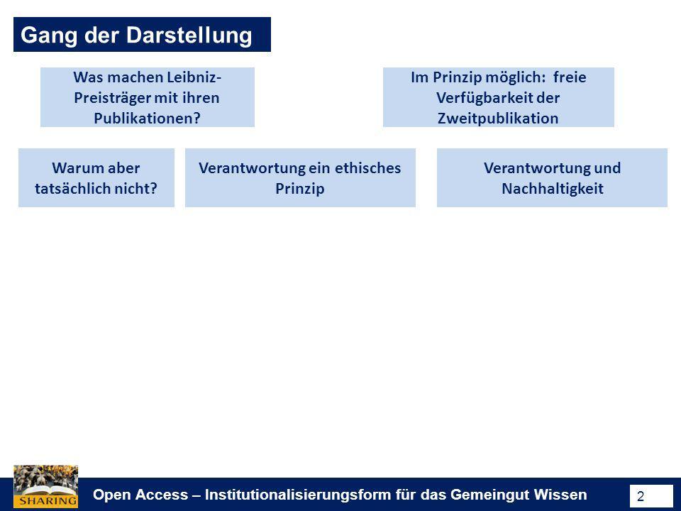 Open Access – Institutionalisierungsform für das Gemeingut Wissen 2 Gang der Darstellung Was machen Leibniz- Preisträger mit ihren Publikationen? Im P