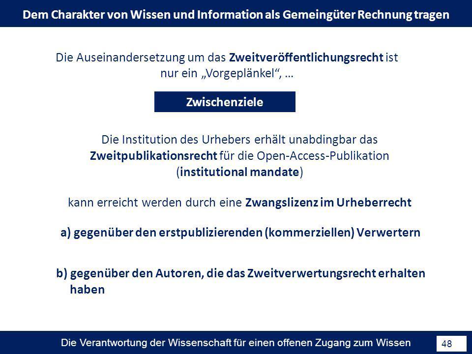 Die Verantwortung der Wissenschaft für einen offenen Zugang zum Wissen 48 Die Auseinandersetzung um das Zweitveröffentlichungsrecht ist nur ein Vorgep