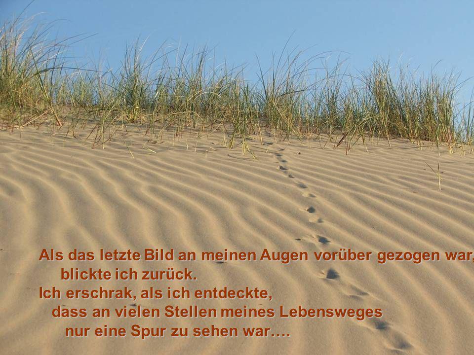 Und jedes mal sah ich zwei Fußspuren im Sand, meine eigene und die meines Herrn…
