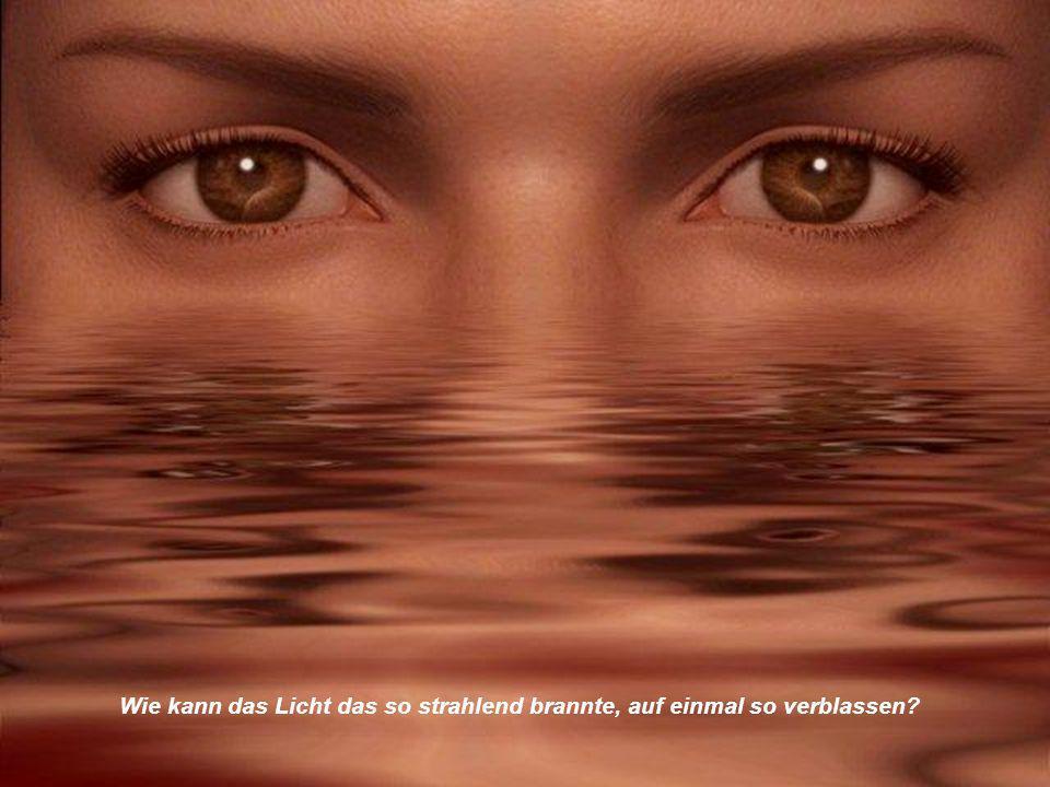 Strahlende Augen, wie könnt ihr schließen und versagen
