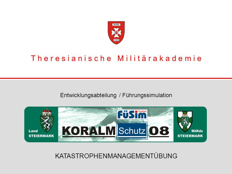 L a n d S t e i e r m a r k Theresianische Militärakademie / Entwicklungsabteilung / Führungssimulation KATASTROPHENMANAGEMENTÜBUNG
