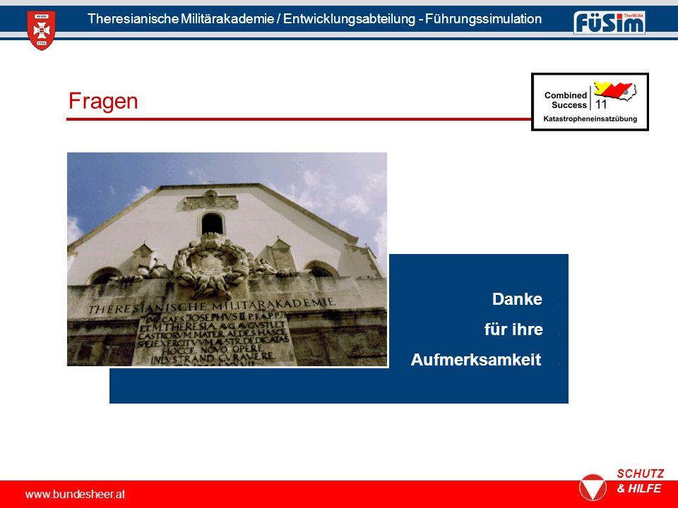 www.bundesheer.at SCHUTZ & HILFE Theresianische Militärakademie / Entwicklungsabteilung - Führungssimulation Fragen Danke.