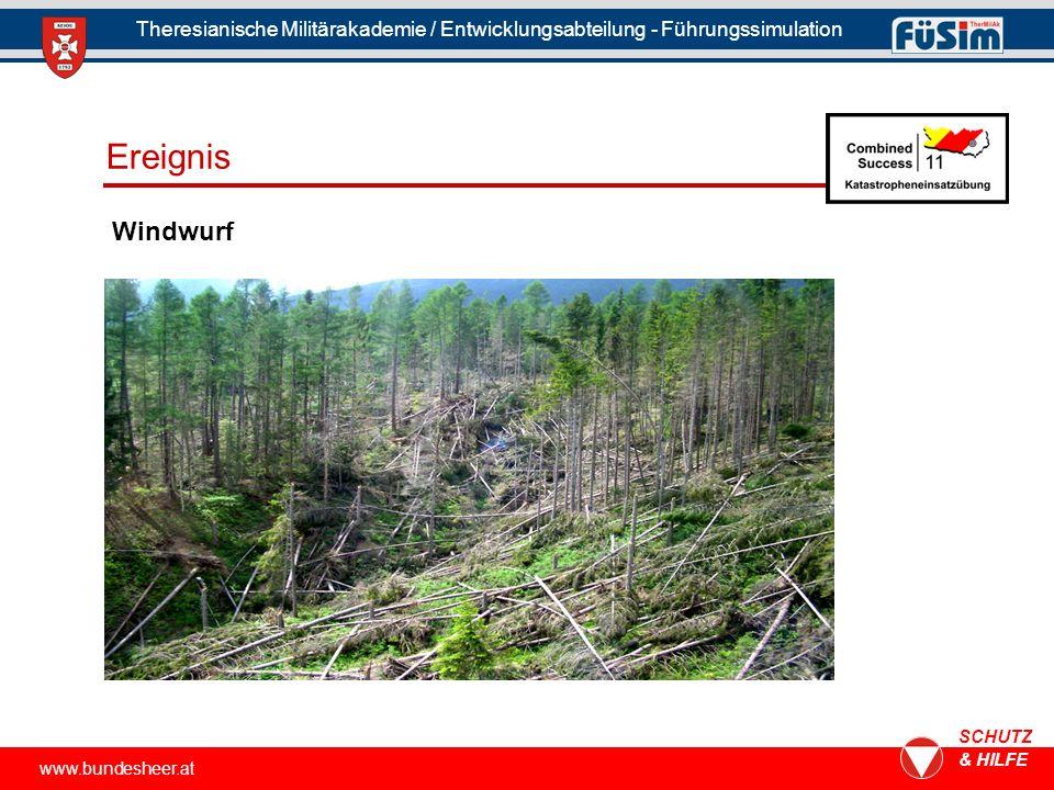 www.bundesheer.at SCHUTZ & HILFE Theresianische Militärakademie / Entwicklungsabteilung - Führungssimulation Windwurf Ereignis