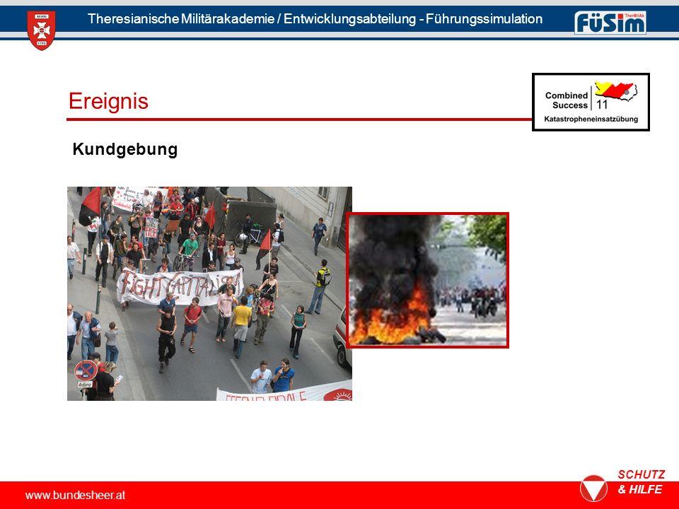www.bundesheer.at SCHUTZ & HILFE Theresianische Militärakademie / Entwicklungsabteilung - Führungssimulation Kundgebung Ereignis