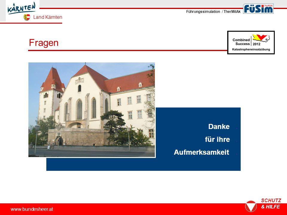 www.bundesheer.at SCHUTZ & HILFE Fragen Danke. für ihre. Aufmerksamkeit. Führungssimulation / TherMilAk Land Kärnten