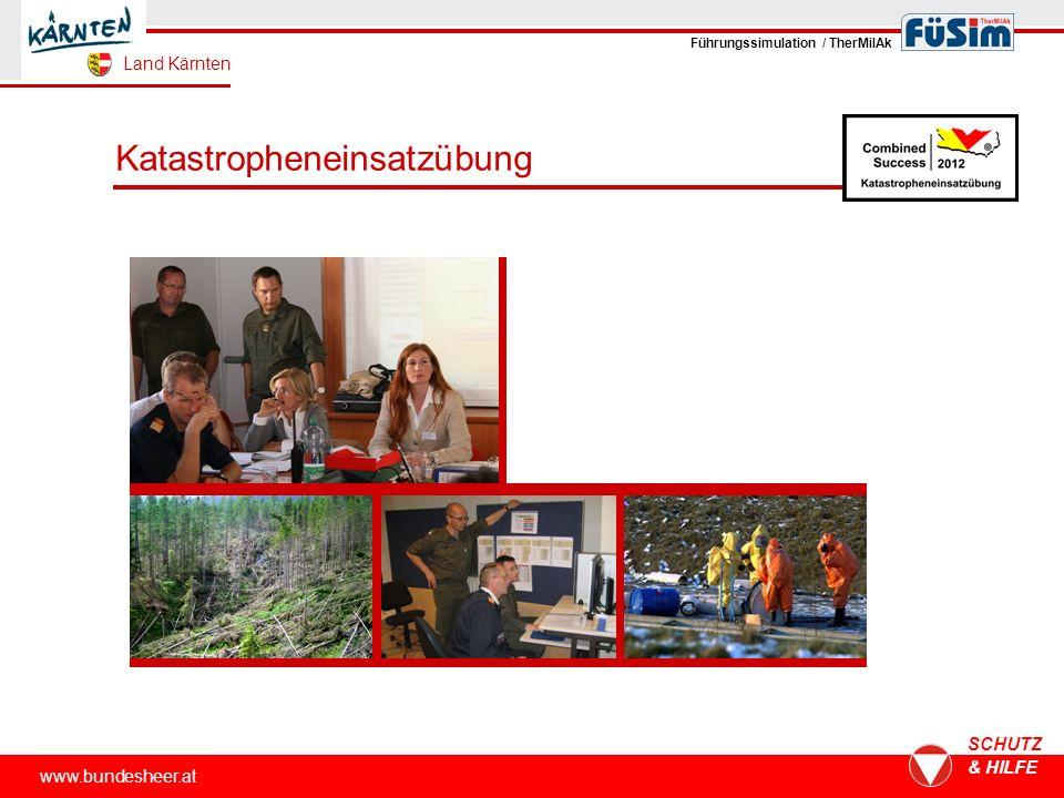 Katastropheneinsatzübung www.bundesheer.at SCHUTZ & HILFE Führungssimulation / TherMilAk Land Kärnten