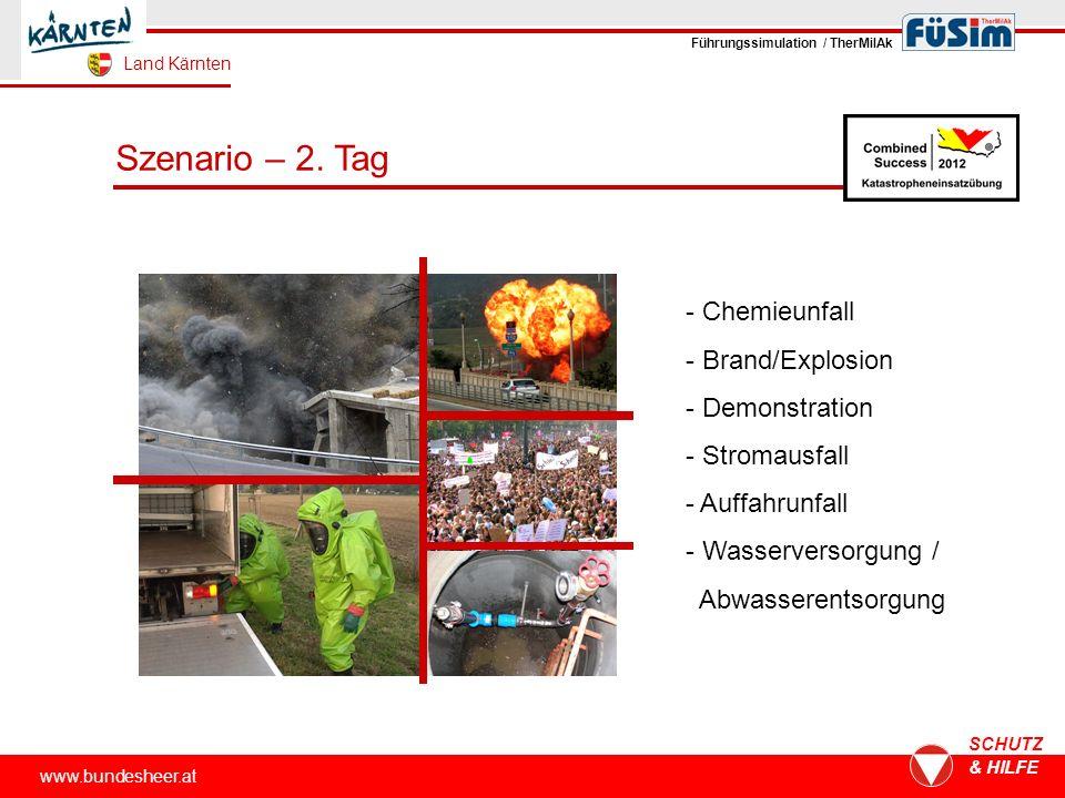 www.bundesheer.at SCHUTZ & HILFE Szenario – 2. Tag - Chemieunfall - Brand/Explosion - Demonstration - Stromausfall - Auffahrunfall - Wasserversorgung