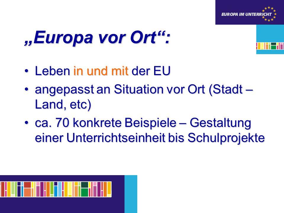 Europa vor Ort: Leben in und mit der EULeben in und mit der EU angepasst an Situation vor Ort (Stadt – Land, etc)angepasst an Situation vor Ort (Stadt – Land, etc) ca.