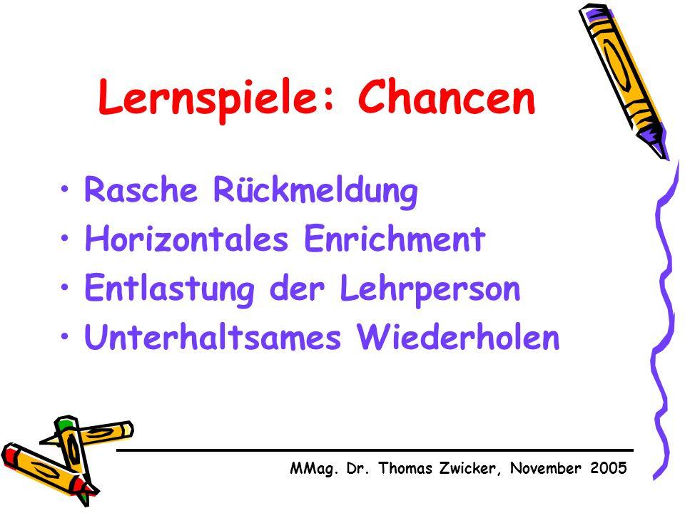 Lernspiele: Chancen Rasche Rückmeldung Horizontales Enrichment Entlastung der Lehrperson Unterhaltsames Wiederholen MMag.