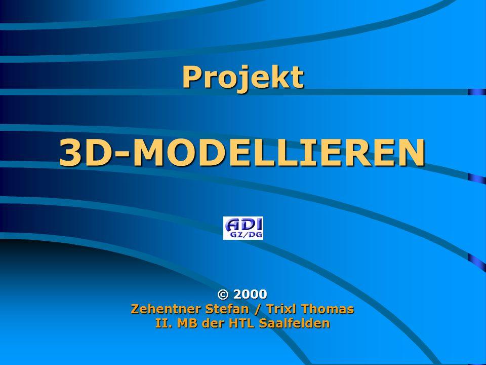 Projekt 3D-MODELLIEREN © 2000 Zehentner Stefan / Trixl Thomas II. MB der HTL Saalfelden