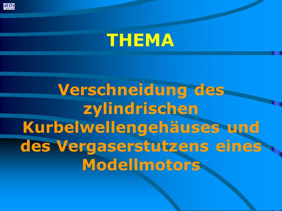THEMA Verschneidung des zylindrischen Kurbelwellengehäuses und des Vergaserstutzens eines Modellmotors