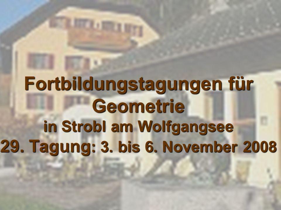 Fortbildungstagungen für Geometrie in Strobl am Wolfgangsee 29. Tagung : 3. bis 6. November 2008