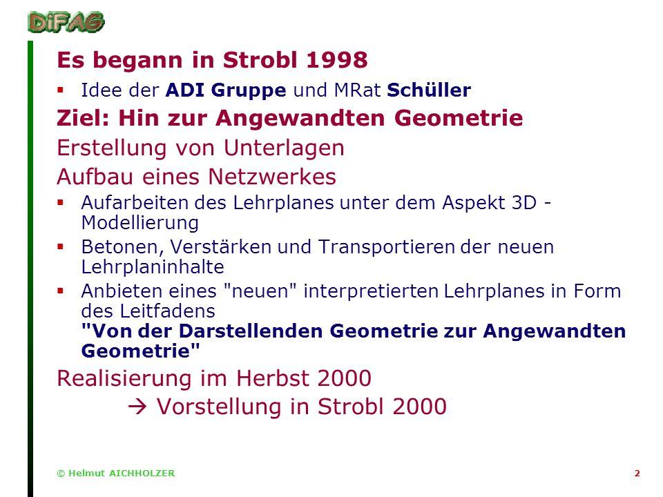 2 Es begann in Strobl 1998 Idee der ADI Gruppe und MRat Schüller Ziel: Hin zur Angewandten Geometrie Erstellung von Unterlagen Aufbau eines Netzwerkes Aufarbeiten des Lehrplanes unter dem Aspekt 3D - Modellierung Betonen, Verstärken und Transportieren der neuen Lehrplaninhalte Anbieten eines neuen interpretierten Lehrplanes in Form des Leitfadens Von der Darstellenden Geometrie zur Angewandten Geometrie Realisierung im Herbst 2000 Vorstellung in Strobl 2000