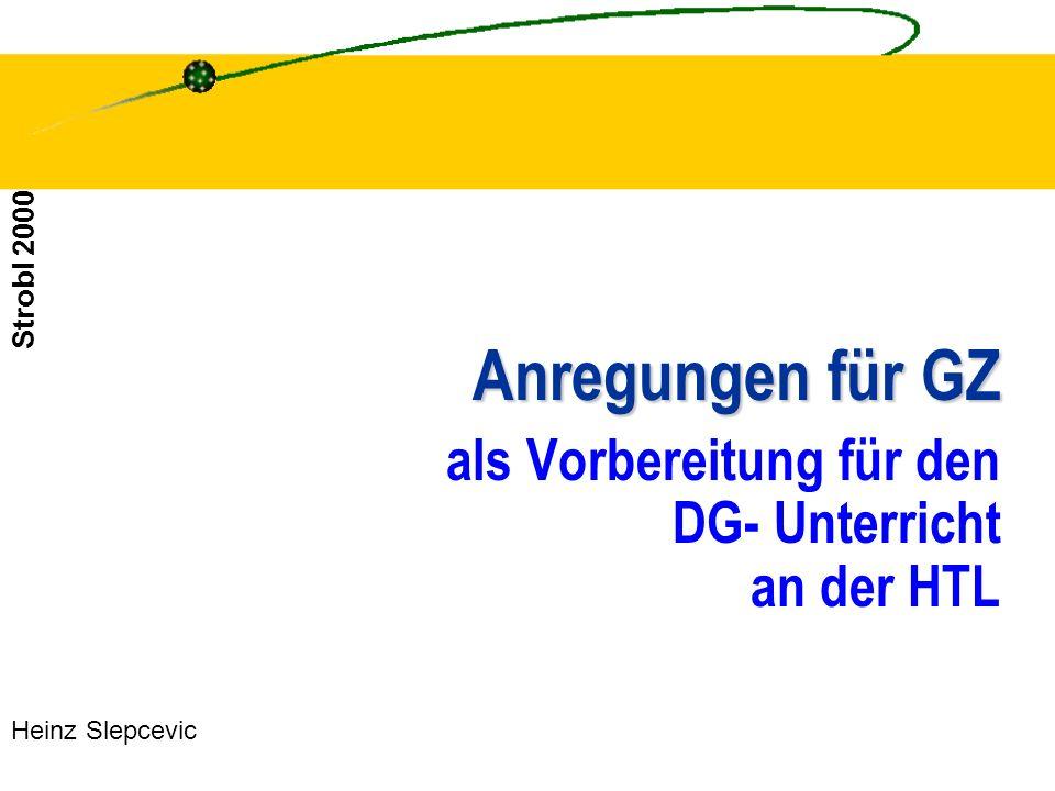 Strobl 2000 Anregungen für GZ als Vorbereitung für den DG- Unterricht an der HTL Heinz Slepcevic