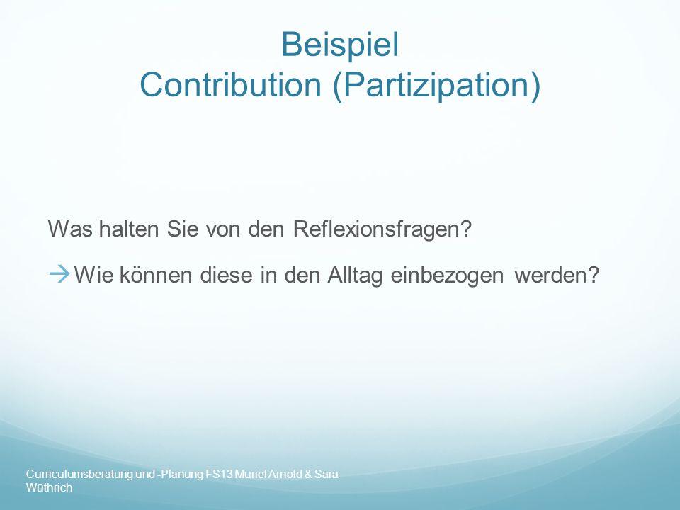 Beispiel Contribution (Partizipation) Was halten Sie von den Reflexionsfragen? Wie können diese in den Alltag einbezogen werden? Curriculumsberatung u