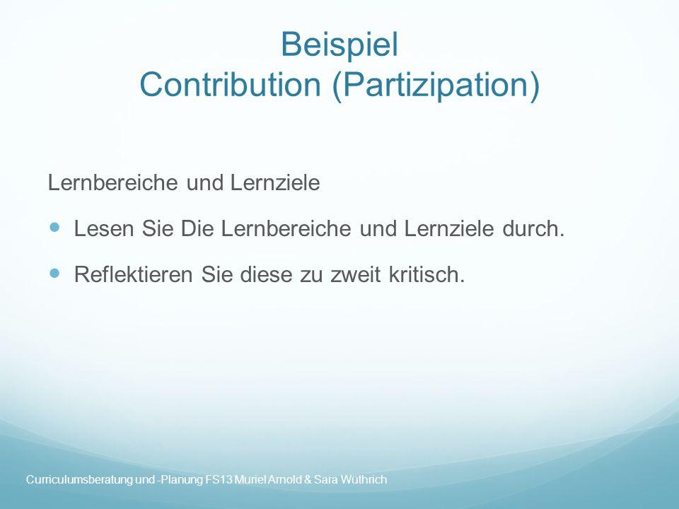 Beispiel Contribution (Partizipation) Lernbereiche und Lernziele Lesen Sie Die Lernbereiche und Lernziele durch. Reflektieren Sie diese zu zweit kriti