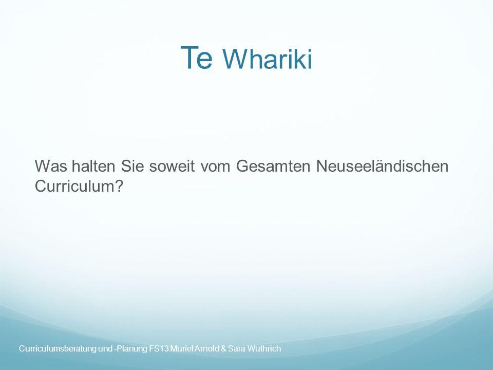 Te Whariki Was halten Sie soweit vom Gesamten Neuseeländischen Curriculum? Curriculumsberatung und -Planung FS13 Muriel Arnold & Sara Wüthrich
