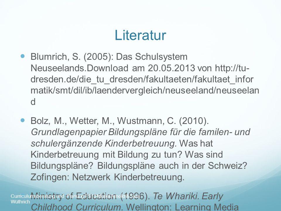 Literatur Blumrich, S. (2005): Das Schulsystem Neuseelands.Download am 20.05.2013 von http://tu- dresden.de/die_tu_dresden/fakultaeten/fakultaet_infor