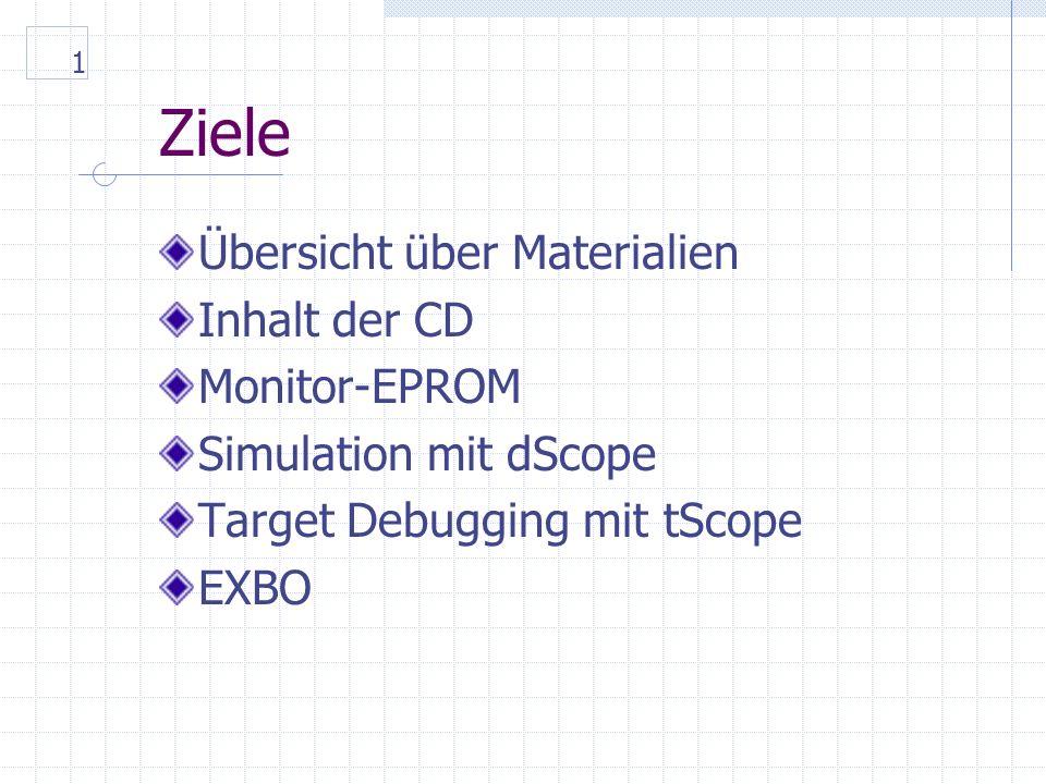 1 Ziele Übersicht über Materialien Inhalt der CD Monitor-EPROM Simulation mit dScope Target Debugging mit tScope EXBO