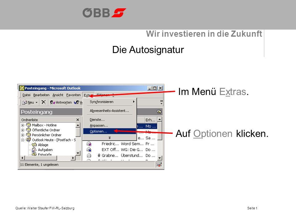 Wir investieren in die Zukunft Quelle: Walter Staufer FW-RL-SalzburgSeite 1 Die Autosignatur Im Menü Extras.