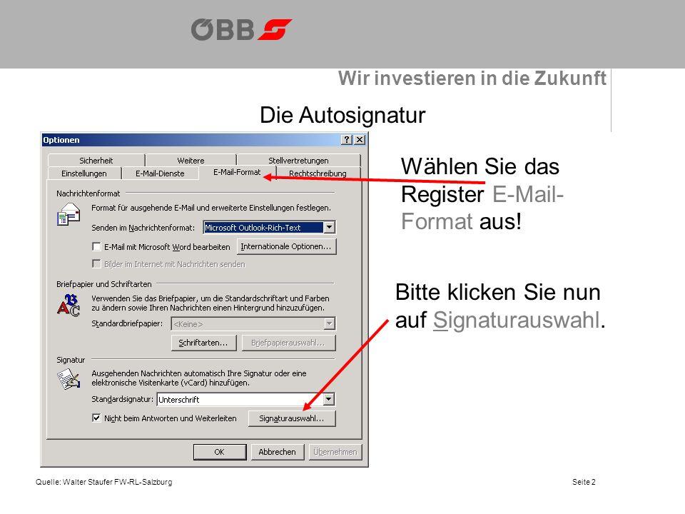 Wir investieren in die Zukunft Quelle: Walter Staufer FW-RL-SalzburgSeite 2 Die Autosignatur Bitte klicken Sie nun auf Signaturauswahl.