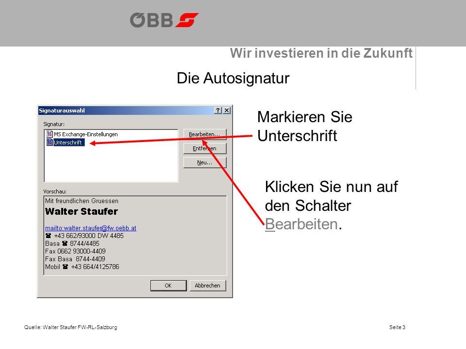 Wir investieren in die Zukunft Quelle: Walter Staufer FW-RL-SalzburgSeite 3 Die Autosignatur Markieren Sie Unterschrift Klicken Sie nun auf den Schalter Bearbeiten.