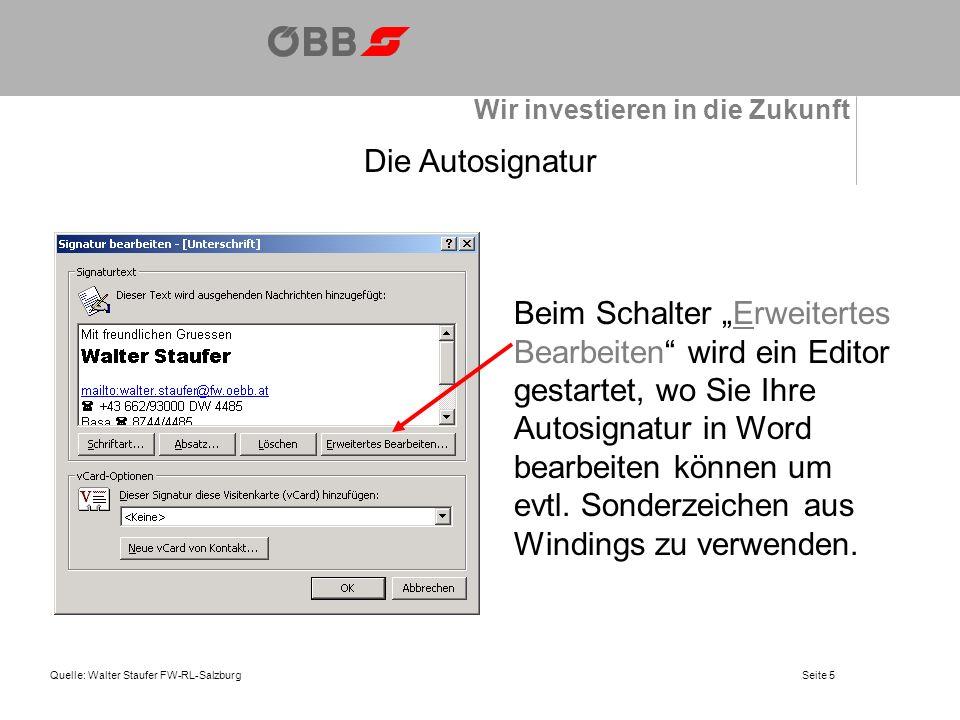 Wir investieren in die Zukunft Quelle: Walter Staufer FW-RL-SalzburgSeite 5 Die Autosignatur Beim Schalter Erweitertes Bearbeiten wird ein Editor gestartet, wo Sie Ihre Autosignatur in Word bearbeiten können um evtl.