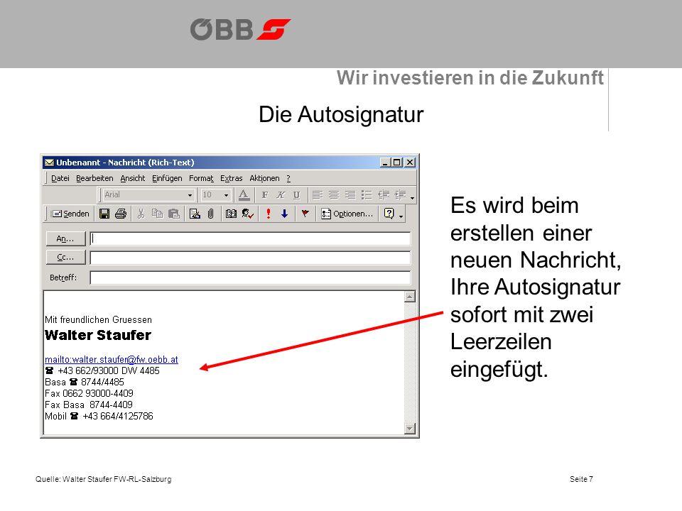 Wir investieren in die Zukunft Quelle: Walter Staufer FW-RL-SalzburgSeite 7 Die Autosignatur Es wird beim erstellen einer neuen Nachricht, Ihre Autosignatur sofort mit zwei Leerzeilen eingefügt.