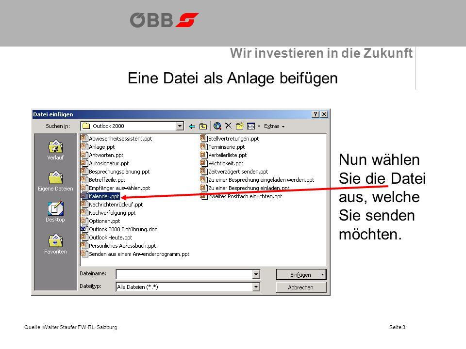 Wir investieren in die Zukunft Quelle: Walter Staufer FW-RL-SalzburgSeite 4 Eine Datei als Anlage beifügen Bestätigen Sie nun mit dem Schalter Einfügen.