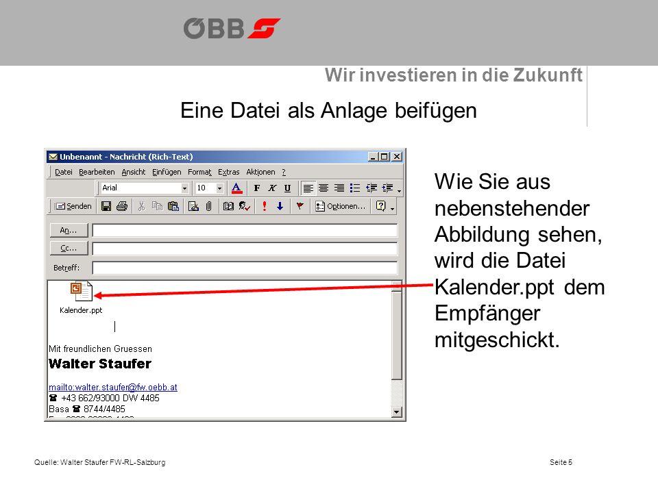 Wir investieren in die Zukunft Quelle: Walter Staufer FW-RL-SalzburgSeite 5 Eine Datei als Anlage beifügen Wie Sie aus nebenstehender Abbildung sehen,