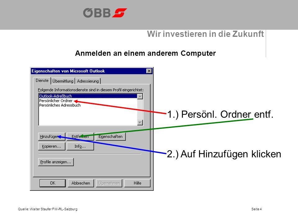 Wir investieren in die Zukunft Anmelden an einem anderem Computer Quelle: Walter Staufer FW-RL-Salzburg In diesem Fenster Microsoft Exchange Server markieren Mit OK bestätigen Seite 5