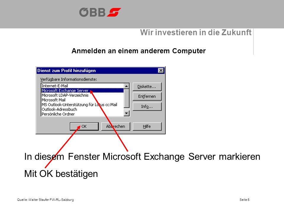 Wir investieren in die Zukunft Anmelden an einem anderem Computer Quelle: Walter Staufer FW-RL-Salzburg Ihr Benutzername ist bereits im Feld Postfach eingetragen.