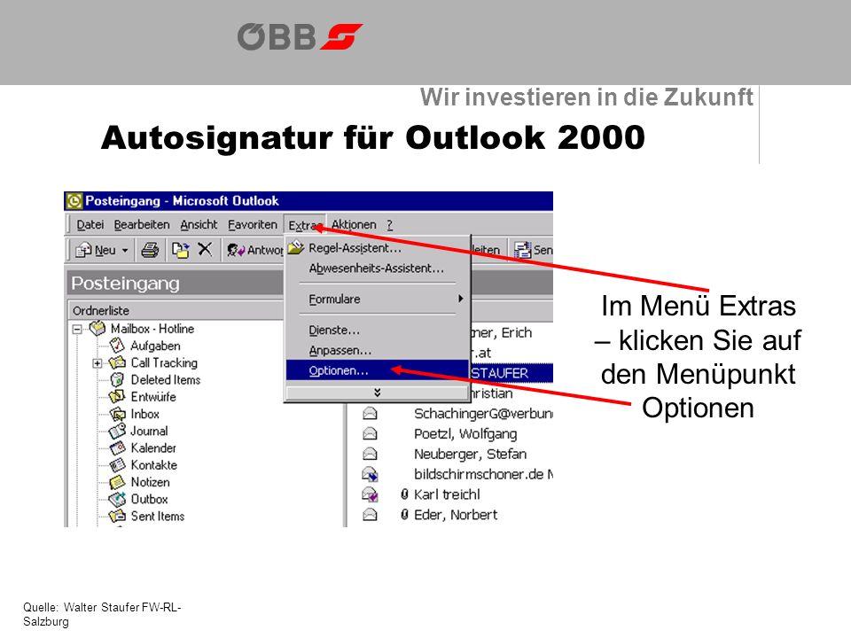 Wir investieren in die Zukunft Autosignatur für Outlook 2000 Quelle: Walter Staufer FW-RL- Salzburg Im Menü Extras – klicken Sie auf den Menüpunkt Optionen