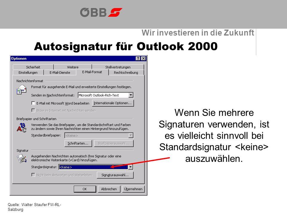 Wir investieren in die Zukunft Autosignatur für Outlook 2000 Quelle: Walter Staufer FW-RL- Salzburg Wenn Sie mehrere Signaturen verwenden, ist es vielleicht sinnvoll bei Standardsignatur auszuwählen.